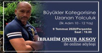 İbrahim Onur Aksoy ile Büyükler Kategorisine Uzanan Yolculuk (İlk Adım 10-12 Yaş) Konulu Online Söyleşi