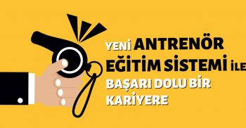 YENİ ANTRENÖR EĞİTİM SİSTEMİNDE TEMEL EĞİTİM BAŞLIYOR!